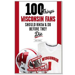 100 Things Wisconsin Fans Should Know or Do Before They Die Book