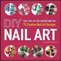 DIY Nail Art: Creative Nail Art Designs Book