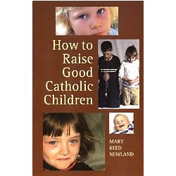 How to Raise Good Catholic Children Book