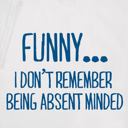 Funny I Don't Remember Being Absent Minded T-Shirt