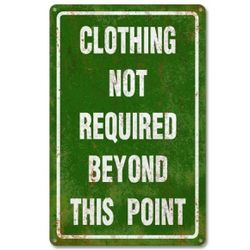 Clothing Not Required Metal Sign