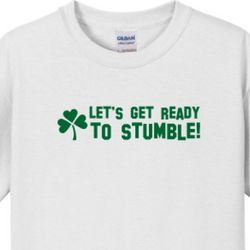 Lets Get Ready to Stumble St. Patrick's Day T-Shirt