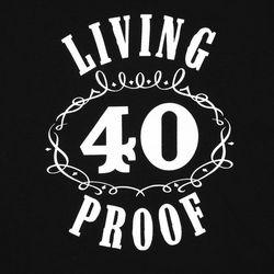 Living Proof 40 Birthday T-Shirt