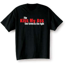 The Kiss my A** Line Forms to the Right T-Shirt