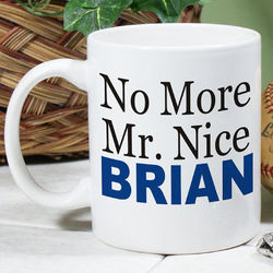 No More Mr. Nice Coffee Mug