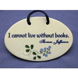 I Cannot Live Without Books Ceramic Plaque