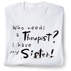Who Needs a Therapist T-Shirt