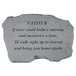 Memorial for Father If Tears Could Build A Stairway Garden Stone