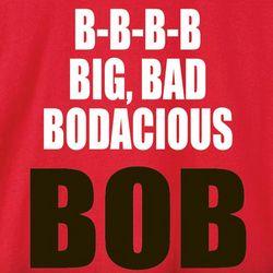 Big, Bad, Bodacious Bob T-Shirt