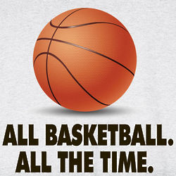 All Basketball All the Time T-Shirt