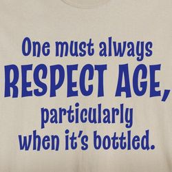 One Must Always Respect Age T-Shirt