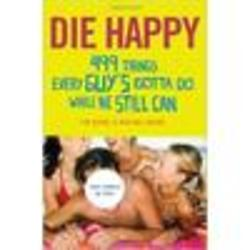 Die Happy - 499 Things Every Guy's Gotta Do Book