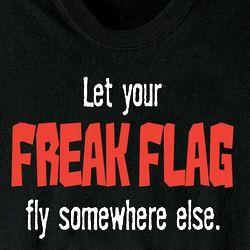 Let Your Freak Flag Fly Somewhere Else Tee