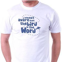 I Was Not Aware That The Bird Is The Word T-Shirt