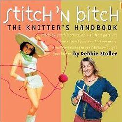Stitch 'N B*tch - The Knitter's Handbook