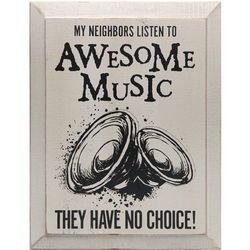 My Neighbors Listen to Awesome Music Wall Plaque
