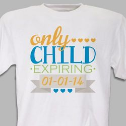 Personalized Only Child Expiring T-Shirt