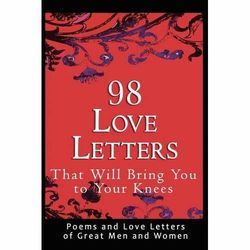 98 Love Letters That Will Bring You to Your Knees Book