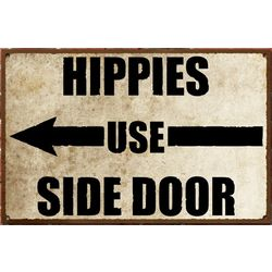 Vintage Hippies Use Side Door Sign