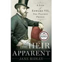 The Heir Apparent, A Life of Edward VII, the Playboy Prince Book