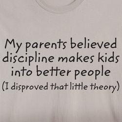 My Parents Believed Discipline Shirt