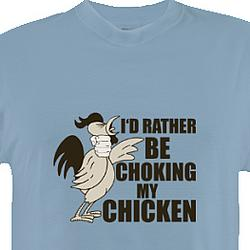 I'd Rather Be Choking My Chicken T-Shirt