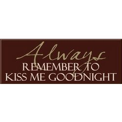 Always Remember to Kiss Me Goodnight Wall Sign