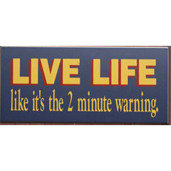 Live Life 2 Minute Warning Sign
