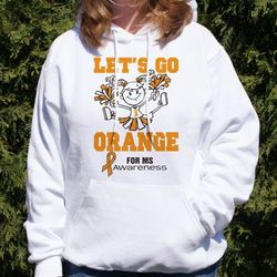 Let's Go Orange For MS Hooded Sweatshirt