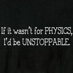 If It Wasn't for Physics I'd Be Unstoppable Shirt