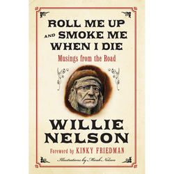 Willie Nelson's Roll Me Up and Smoke Me When I Die Book