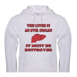 """The Liver is an Evil Organ"" Hooded Sweatshirt"