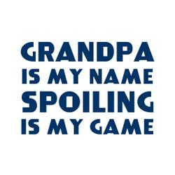 Grandpa Is My Name Spoiling Is My Game Fine Cotton T-Shirt
