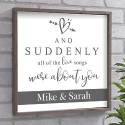 Personalized Suddenly All the Love Songs Were About You Wall Sign