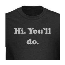 """Hi. You'll Do"" Dark T-Shirt"
