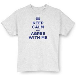 Keep Calm and Agree with Me Shirt