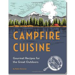 Campfire Cuisine: Gourmet Recipes for the Great Outdoors Book