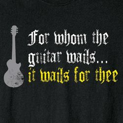 For Whom the Guitar Wails Shirt