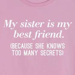 My Sister Is My Best Friend, She Knows Too Many Secrets T-Shirt