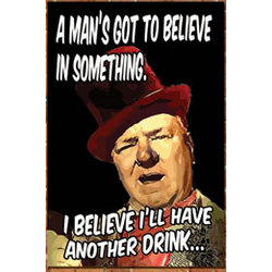 Believe in Something WC Fields Drinking Sign