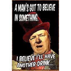 Believe in Something WC Fields Drinking Sign