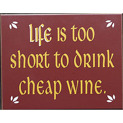 Life Is Too Short To Drink Cheap Wine Sign