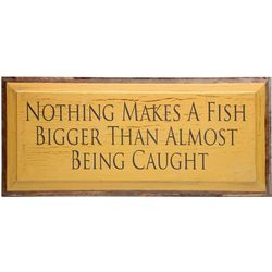 Nothing Makes a Fish Bigger Than Almost Being Caught Plaque