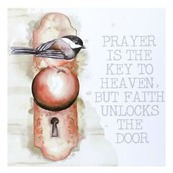 Prayer is the Key to Heaven, But Faith Unlocks the Door Plaque