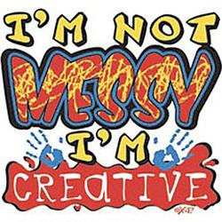 I'm Not Messy, I'm Creative T-Shirt