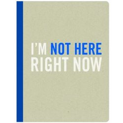I'm not Here Right Now Journal