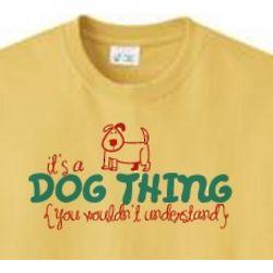 It's A Dog Thing T-Shirt