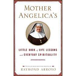 Mother Angelica's Little Book of Life Lessons and Everyday Spirit