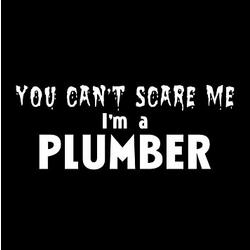 Can't Scare Me - I'm a Plumber T-Shirt