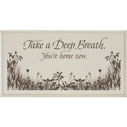 Take A Deep Breath You're Home Sign